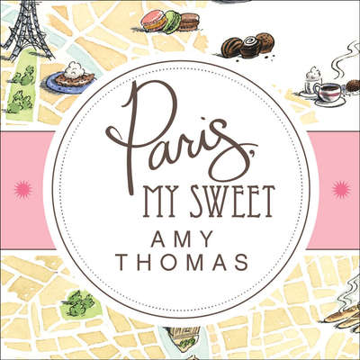 Paris, My Sweet: A Year in the City of Light (and Dark Chocolate) Audiobook, by Amy Thomas