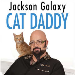 Cat Daddy: What the Worlds Most Incorrigible Cat Taught Me About Life, Love, and Coming Clean Audiobook, by Jackson Galaxy, Joel Derfner