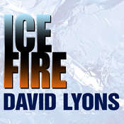 Ice Fire: A Thriller, by David Lyons
