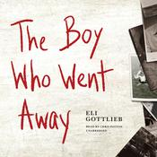 The Boy Who Went Away: A Novel, by Eli Gottlieb
