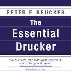 The Essential Drucker: In One Volume the Best of Sixty Years of Peter Druckers Essential Writings on Management Audiobook, by Peter F. Drucker