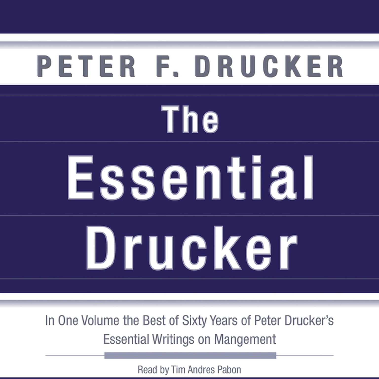 Printable The Essential Drucker: In One Volume the Best of Sixty Years of Peter Drucker's Essential Writings on Management Audiobook Cover Art