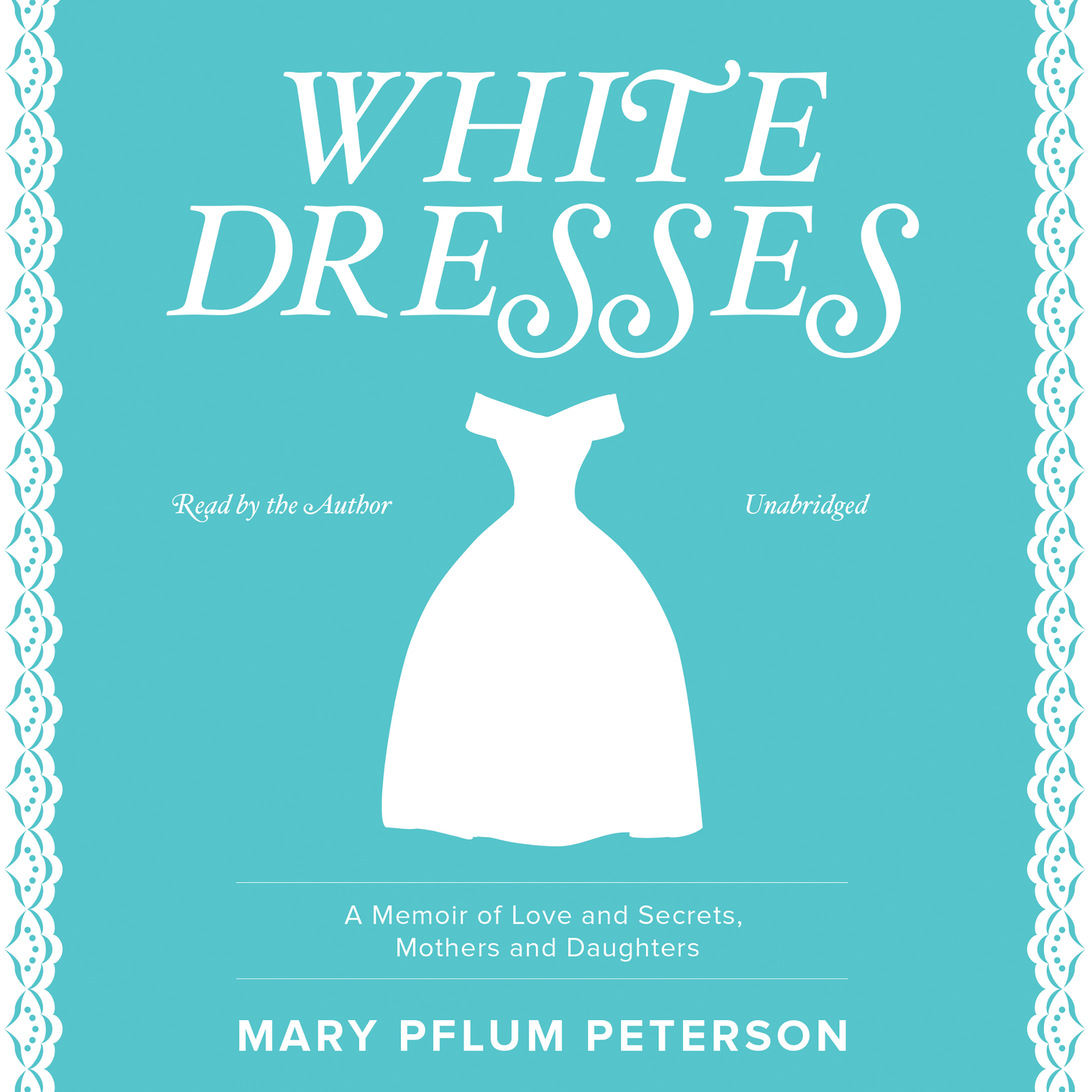 Printable White Dresses: A Memoir of Love and Secrets, Mothers and Daughters  Audiobook Cover Art
