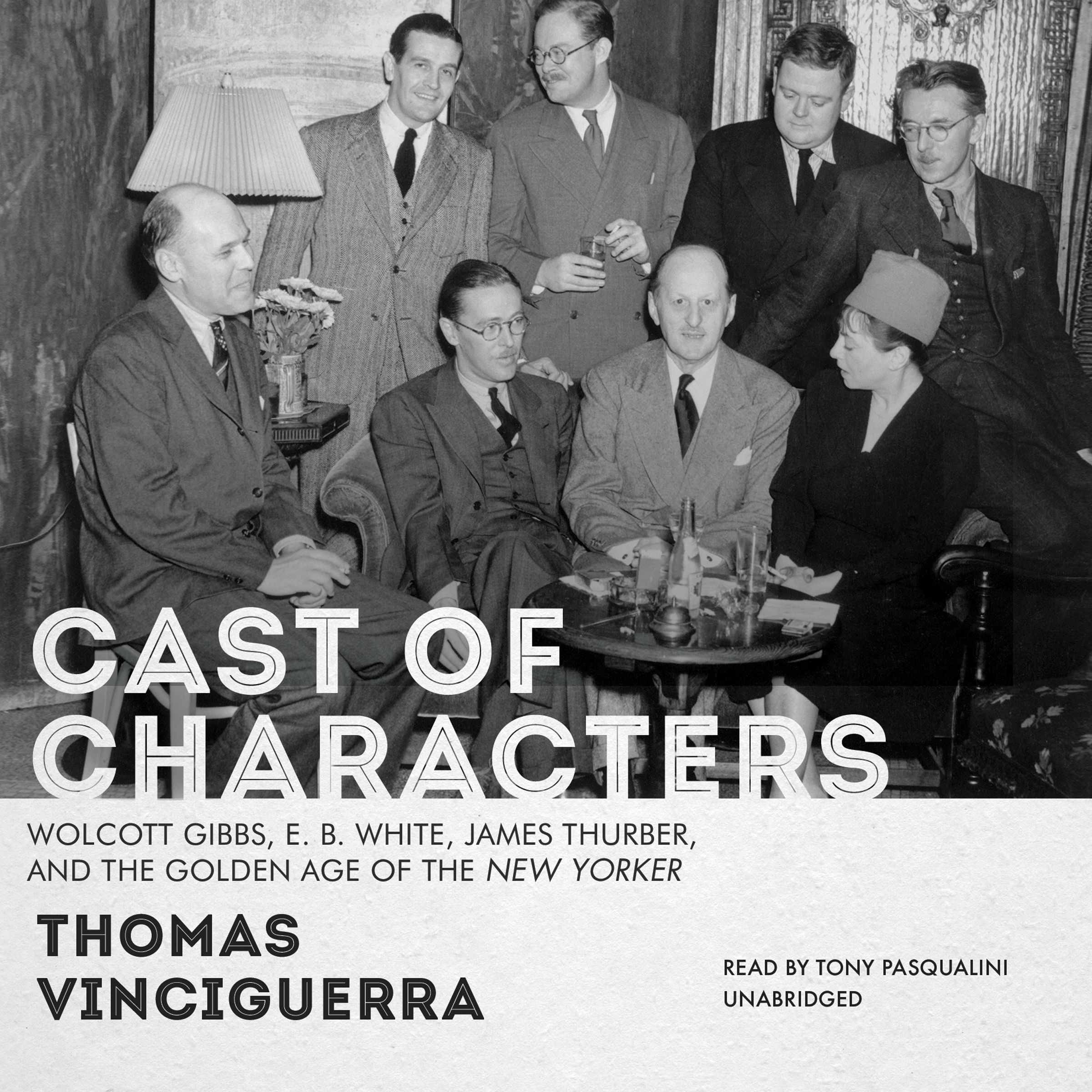 Printable Cast of Characters: Wolcott Gibbs, E. B. White, James Thurber, and the Golden Age of the New Yorker Audiobook Cover Art