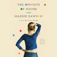 The Opposite of Maybe Audiobook, by Maddie Dawson