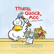 Thump, Quack, Moo: A Whacky Adventure, by Doreen Cronin