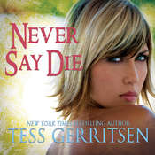 Never Say Die, by Tess Gerritsen