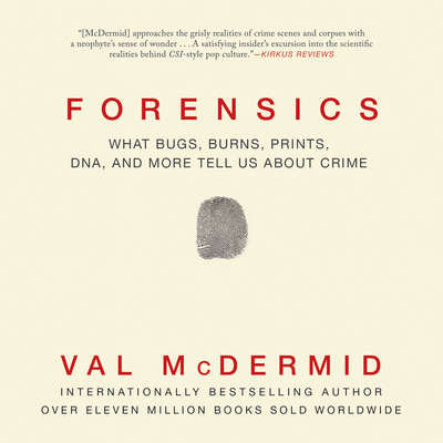 Forensics: What Bugs, Burns, Prints, DNA, and More Tell Us about Crime Audiobook, by Val McDermid