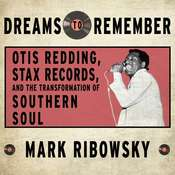 Dreams to Remember: Otis Redding, Stax Records, and the Transformation of Southern Soul, by Mark Ribowsky