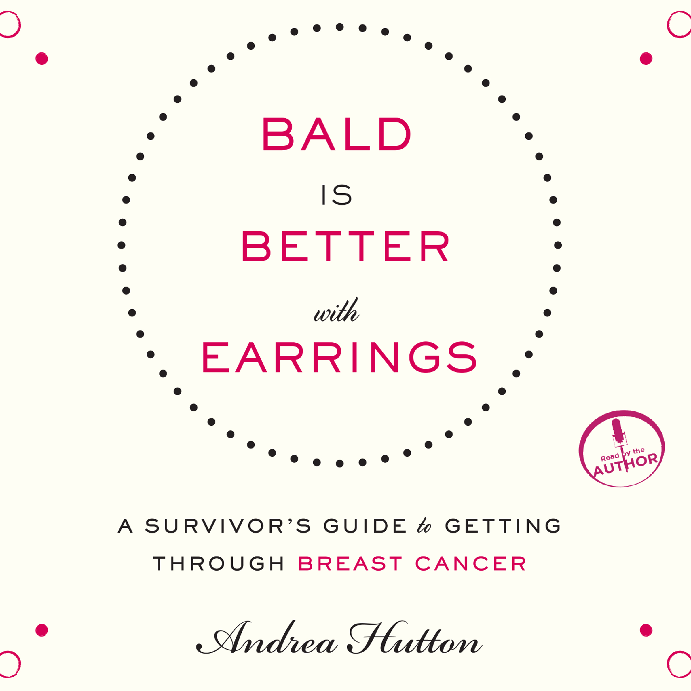 Printable Bald is Better with Earrings: A Survivor's Guide to Getting through Breast Cancer Audiobook Cover Art