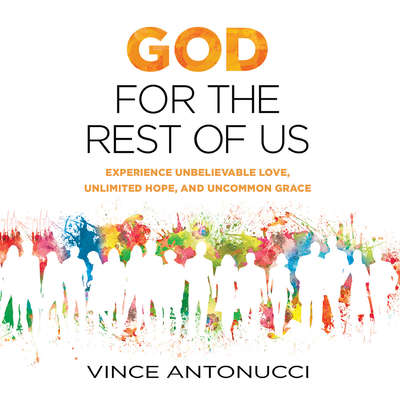 God for the Rest of Us: Experience Unbelievable Love, Unlimited Hope, and Uncommon Grace Audiobook, by Vince Antonucci