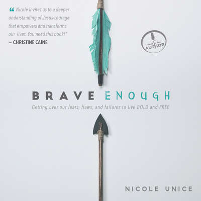 Brave Enough: Getting Over Our Fears, Flaws, and Failures to Live Bold and Free Audiobook, by Nicole Unice