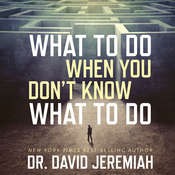 What to Do When You Don't Know What to Do Audiobook, by David Jeremiah