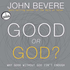 Good or God?: Why Good Without God Isnt Enough Audiobook, by John Bevere