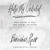 Help My Unbelief: Why Doubt Is Not the Enemy of Faith, by Barnabas Piper