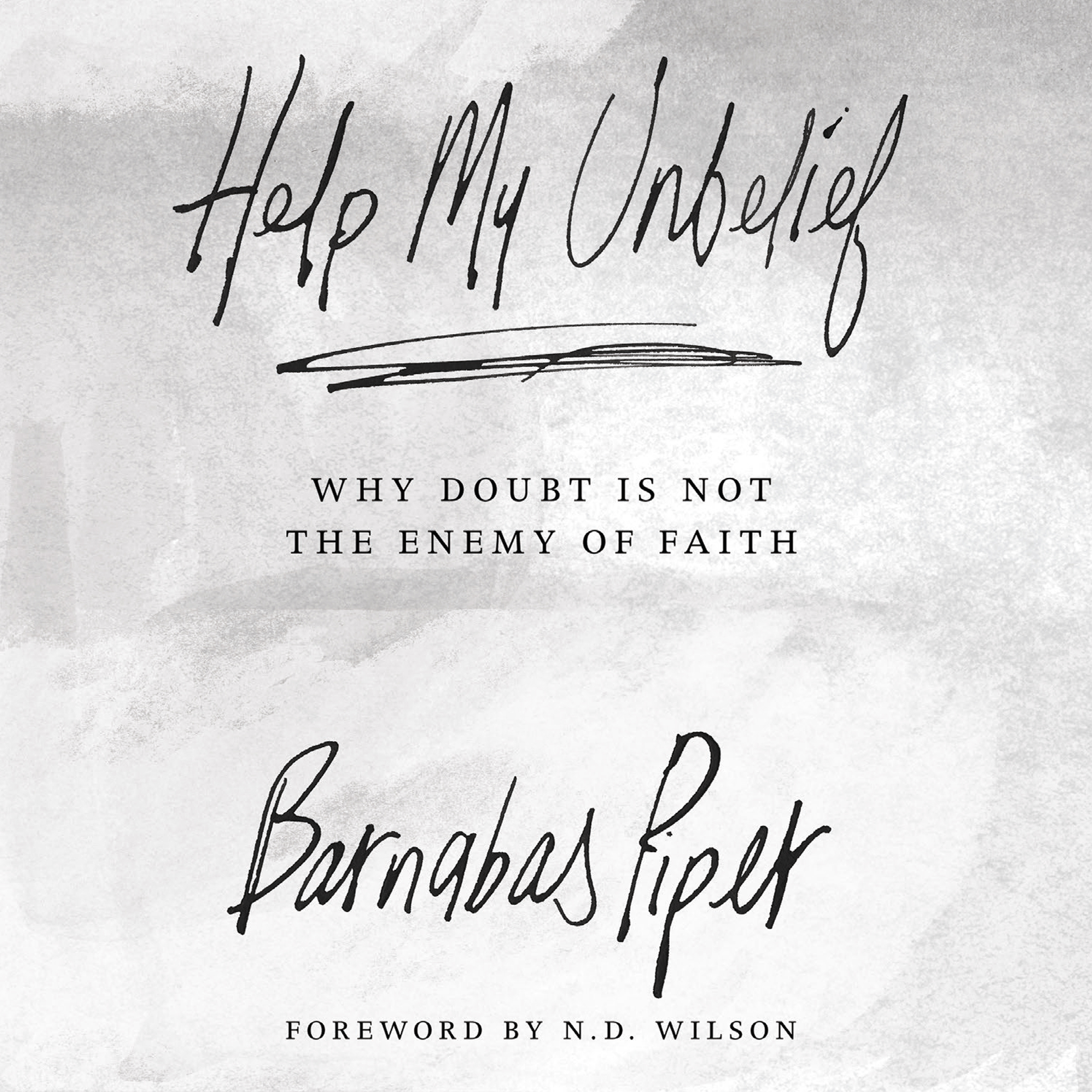 Printable Help My Unbelief: Why Doubt Is Not the Enemy of Faith Audiobook Cover Art