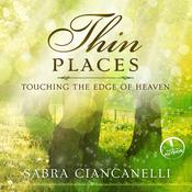 Thin Places: Touching the Edge of Heaven Audiobook, by Sabra Ciancanelli