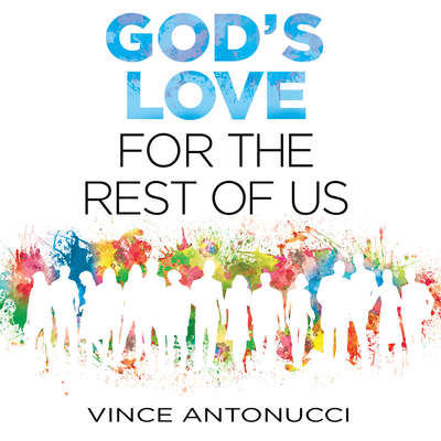 God's Love For the Rest of Us Audiobook, by Vince Antonucci