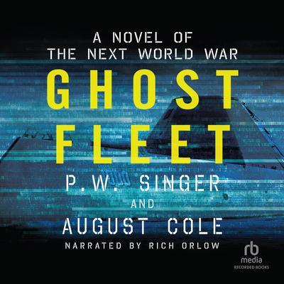 Ghost Fleet: A Novel of the Next World War Audiobook, by P. W. Singer