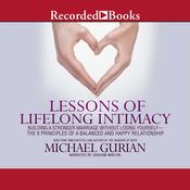 Lessons of Lifelong Intimacy: Building a Stronger Marriage Without Losing Yourself: The 9 Principles of a Balanced and Happy Relationship Audiobook, by Michael Gurian