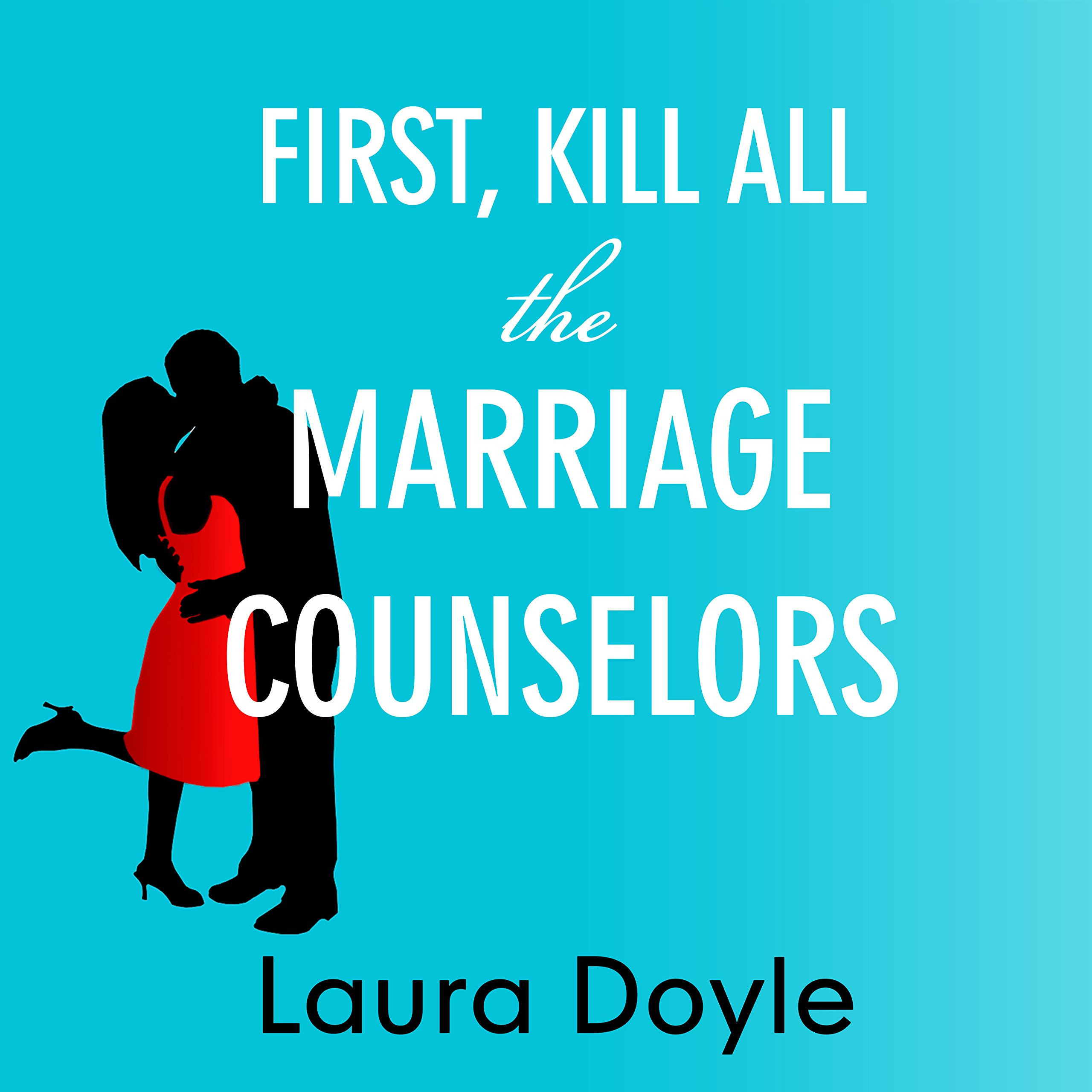 Printable First, Kill All the Marriage Counselors: Modern-Day Secrets to Being Desired, Cherished, and Adored for Life Audiobook Cover Art