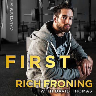 First: What It Takes to Win Audiobook, by Rich Froning
