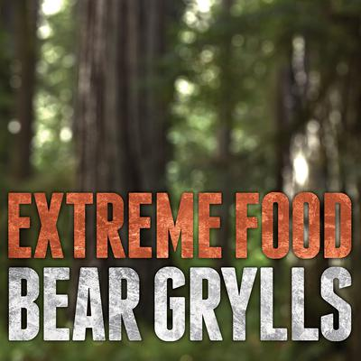 Extreme Food: What to Eat When Your Life Depends on It Audiobook, by Bear Grylls