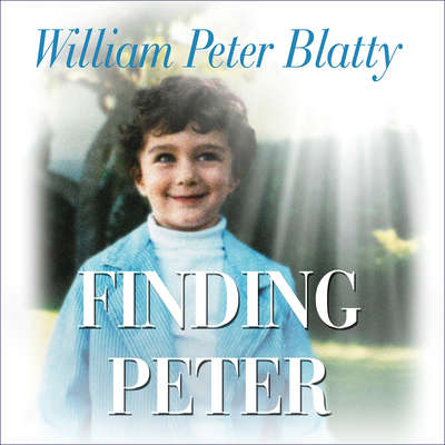 Finding Peter: A True Story of the Hand of Providence and Evidence of Life after Death Audiobook, by William Peter Blatty