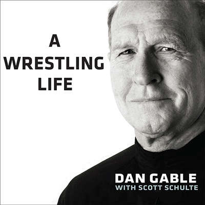 A Wrestling Life: The Inspiring Stories of Dan Gable Audiobook, by Dan Gable