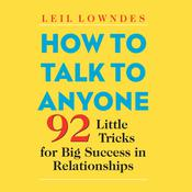 How to Talk to Anyone: 92 Little Tricks for Big Success in Relationships, by Leil Lowndes