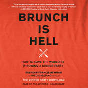 Brunch Is Hell: How to Save the World by Throwing a Dinner Party Audiobook, by Brendan Francis Newnam, Rico Gagliano