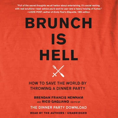 Brunch Is Hell: How to Save the World by Throwing a Dinner Party Audiobook, by Brendan Francis Newnam