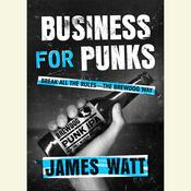 Business for Punks: Break All the Rules--the Brewdog Way Audiobook, by James Watt