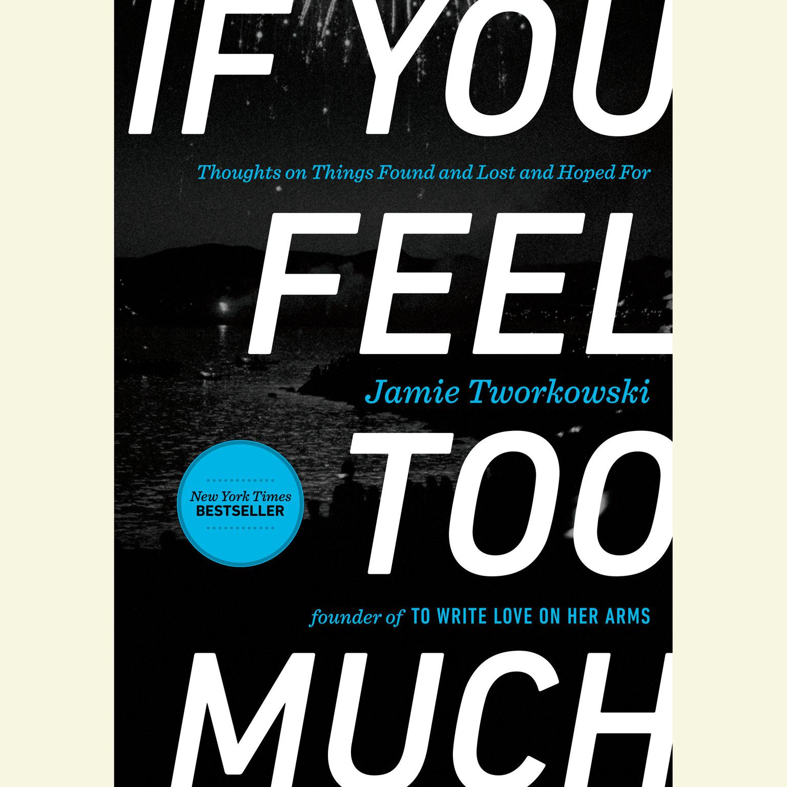 Printable If You Feel Too Much: Thoughts on Things Found and Lost and Hoped For Audiobook Cover Art