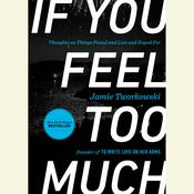 If You Feel Too Much: Thoughts on Things Found and Lost and Hoped For, by Jamie Tworkowski
