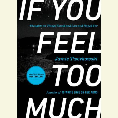If You Feel Too Much: Thoughts on Things Found and Lost and Hoped For Audiobook, by Jamie Tworkowski