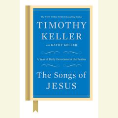 The Songs of Jesus: A Year of Daily Devotions in the Psalms Audiobook, by Timothy Keller, Kathy Keller
