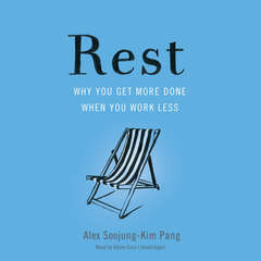 Rest: Why You Get More Done When You Work Less Audiobook, by Alex Soojung-Kim Pang