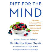 Diet for the MIND: The Latest Science on What to Eat to Prevent Alzheimer's and Cognitive Decline—From the Creator of the MIND Diet Audiobook, by Martha Clare Morris