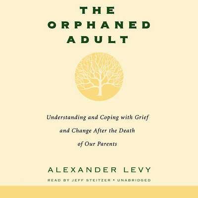 The Orphaned Adult: Understanding and Coping with Grief and Change after the Death of Our Parents Audiobook, by Alexander Levy