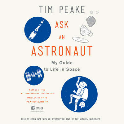 Ask An Astronaut: My Guide to Life in Space Audiobook, by Tim Peake