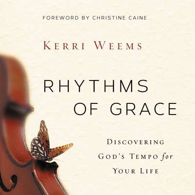 Rhythms of Grace: Discover God's Tempo for Your Life Audiobook, by Kerri Weems