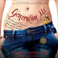 Generation Me: Why Today's Young Americans Are More Confident, Assertive, Entitled—and More Miserable Than Ever Before Audiobook, by Jean M.  Twenge