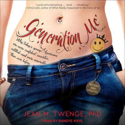 Generation Me: Why Todays Young Americans Are More Confident, Assertive, Entitled--and More Miserable Than Ever Before Audiobook, by Jean M.  Twenge
