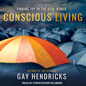 Conscious Living: Finding Joy in the Real World Audiobook, by Gay Hendricks