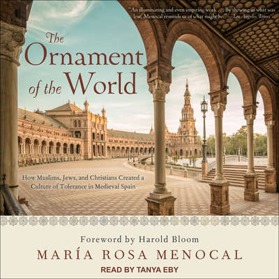 The Ornament of the World: How Muslims, Jews, and Christians Created a Culture of Tolerance in Medieval Spain Audiobook, by María Rosa Menocal