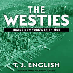The Westies: Inside New Yorks Irish Mob Audiobook, by T. J. English