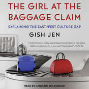 The Girl at the Baggage Claim: Explaining the East-West Culture Gap Audiobook, by Gish Jen