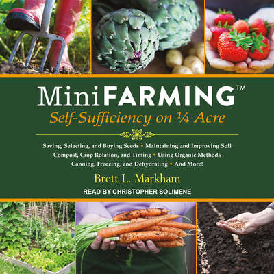 Mini Farming: Self-Sufficiency on 1/4 Acre Audiobook, by Brett L. Markham