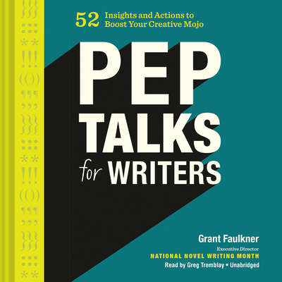 Pep Talks for Writers: 52 Insights and Actions to Boost Your Creative Mojo Audiobook, by Grant Faulkner